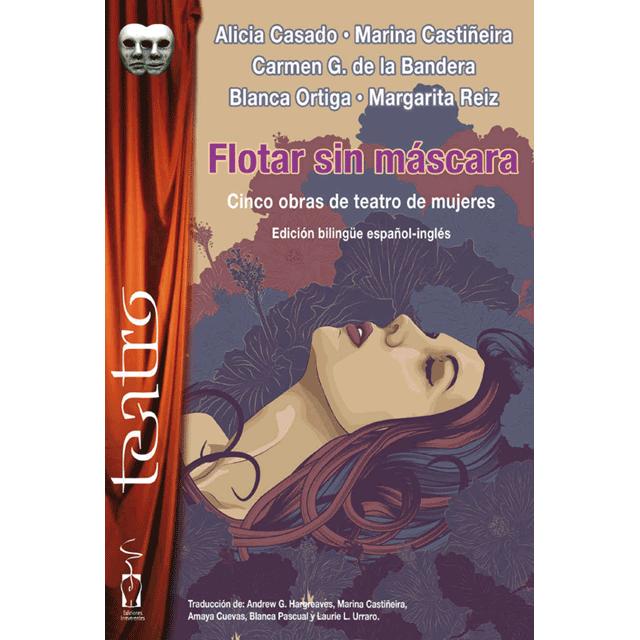 """""""Flotar sin máscara. Cinco obras de teatro de mujeres"""""""