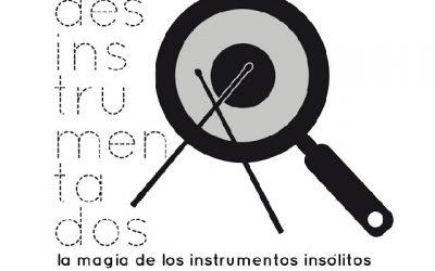 """Desinstrumentados: """"La mágia de los instrumentos insólitos"""""""