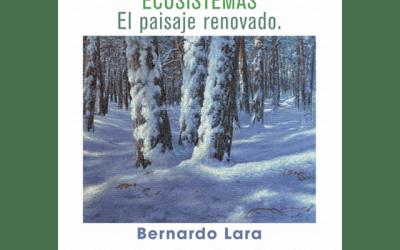 "Bernardo Lara: ""Ecosistemas. El paisaje renovado"""