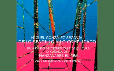 """Miguel González Segovia: """"De lo sencillo y lo complicado"""""""