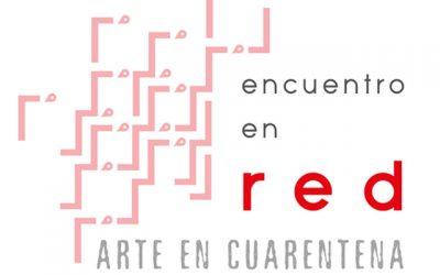 Encuentro en Red «Arte en Cuarentena»