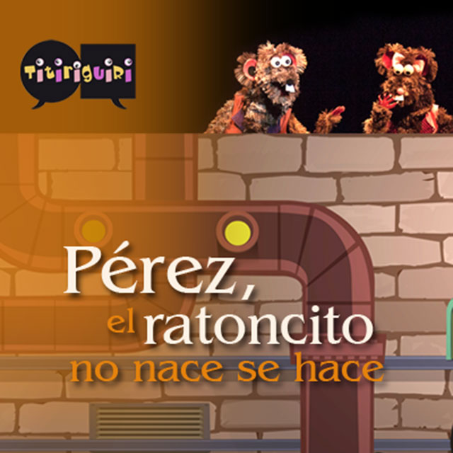 """""""Pérez, el ratoncito no nace, se hace"""""""