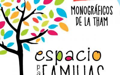 Espacio para familias. Monográficos de la THAM