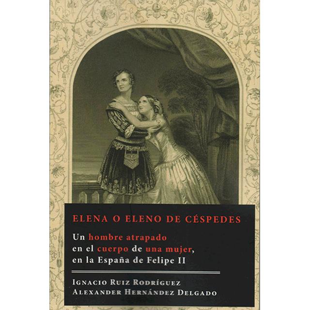 «Elena o Eleno de Céspedes: Un hombre atrapado en el cuerpo de una mujer en la España de Felipe II»